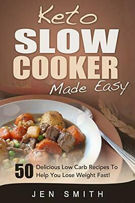 Keto Slow Cooker Made Easy: 50 Delicious Low Carb Recipes To Help You Lose We…