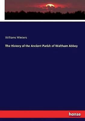 History of the Ancient Parish of Waltham Abbey by Williams Winters (English) Pap