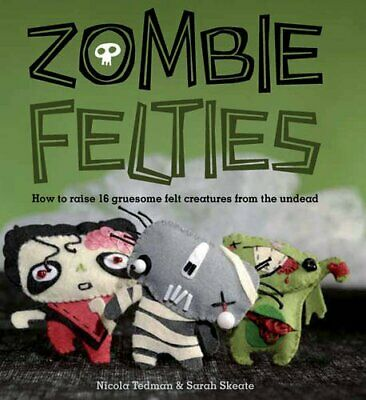 (Very Good)-Zombie Felties: How to Raise 16 Gruesome Felt Creatures from the Und