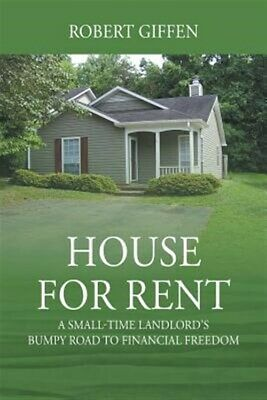 House for Rent: A Small-time Landlord's Bumpy Road to Financial Freedom, Bran...