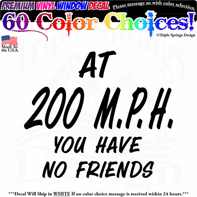 STICKER AT 200 MPH YOU HAVE NO FRIENDS