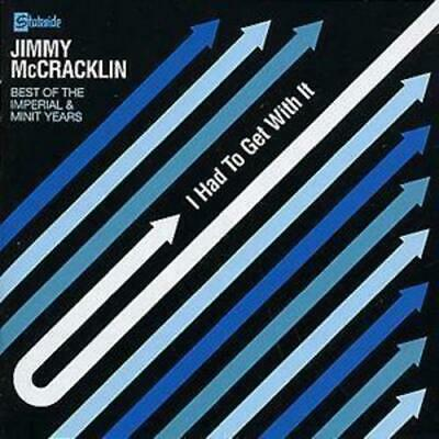 Jimmy McCracklin : I Had to Get With It: The Best of the Imperial & Minit Years