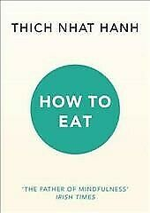 How to Eat, Paperback by Nhat Hanh, Thich, Like New Used, Free P&P in the UK