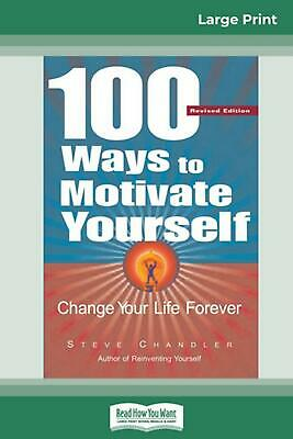 100 Ways to Motivate Yourself: Change Your Life Forever (16pt Large Print Editio
