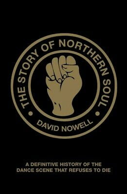 Story of Northern Soul : A Definitive History of the Dance Scene That Refuses...