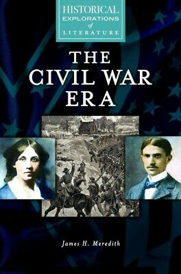 Civil War Era : A Historical Exploration of Literature, Hardcover by Meredith...