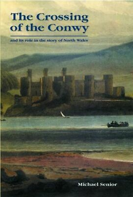 The crossing of the Conwy: and its role in the story of northern Wales by