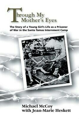 Through My Mother's Eyes : The Story of a Young Girl's Life As a Prisoner of ...