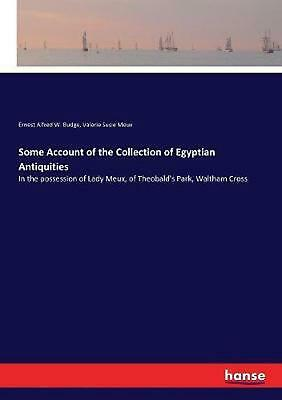 Some Account of the Collection of Egyptian Antiquities by Ernest Alfred W. Budge