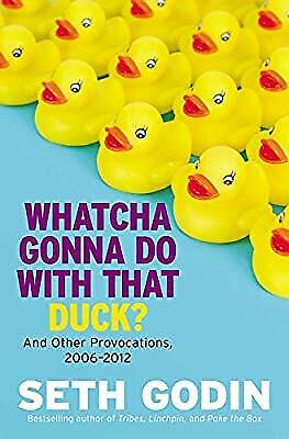Whatcha Gonna Do With That Duck?: And Other Provocations, 2006-2012, Godin, Seth