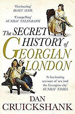 The Secret History of Georgian London: How the Wages of Sin Shaped the Capital,
