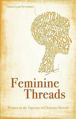 Feminine Threads: Women in the Tapestry of Christian History by Diana Lynn Sever