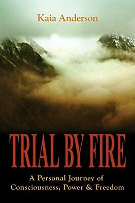 Trial by Fire: A Personal Journey of Consciousn, Anderson, Kaia,,