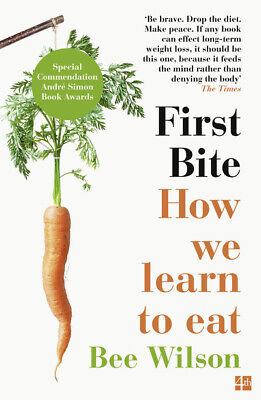 First bite: how we learn to eat by Bee Wilson (Paperback / softback) Great Value