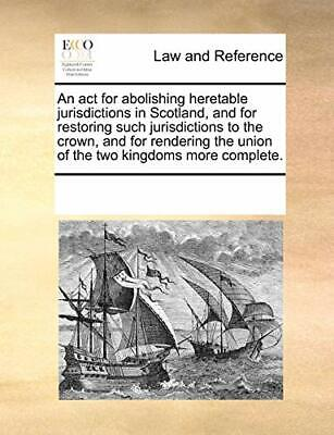 An act for abolishing heretable jurisdictions i, Contributors, Notes,,
