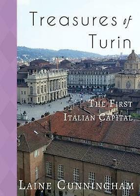 Treasures of Turin: The First Italian Capital by Laine Cunningham (English) Pape