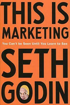 This is Marketing: You Can't Be Seen Until You Learn To See by Godin, Seth, NEW