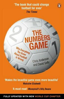 The Numbers Game: Why Everything You Know About Football is W... by Sally, David