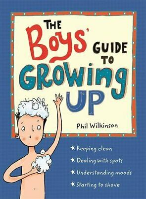 Guide to Growing Up: The Boys' Guide to Growing Up by Philip Wilkinson
