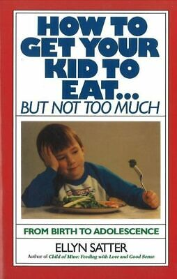 How to get your kid to eat-- but not too much by Ellyn Satter (Paperback /