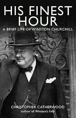 His Finest Hour: A Brief Life of Winston Churchill by Christopher Catherwood (En