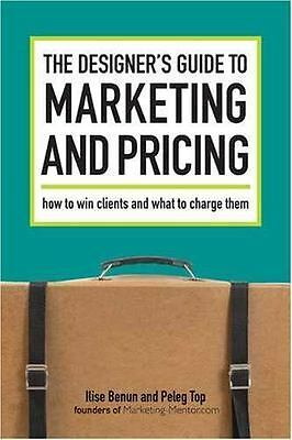 The Designer's Guide To Marketing And Pricing: How To Win Clients And What To Ch