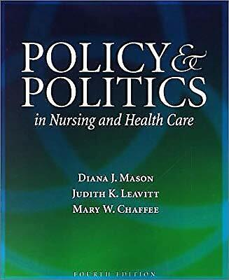 Policy and Politics in Nursing and Health Care, Mason RN  PhD  FAAN, Diana J. &