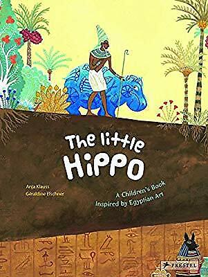 The Little Hippo: A Childrens Book Inspired by Egyptian Art, Geraldine Elschner,