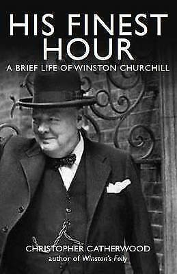 His Finest Hour: A Brief Life of Winston Churchill (Brief Histories) by Catherwo