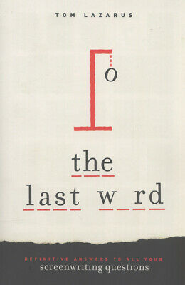 The last word: definitive answers to all your screenwriting questions by Tom