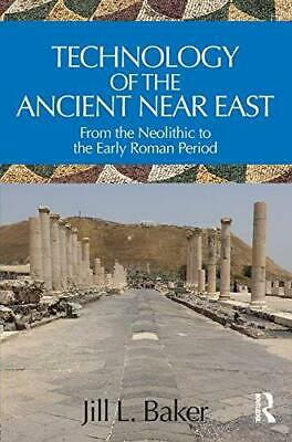 Technology of the Ancient Near East: From the Neolithic to the Early Roman Perio