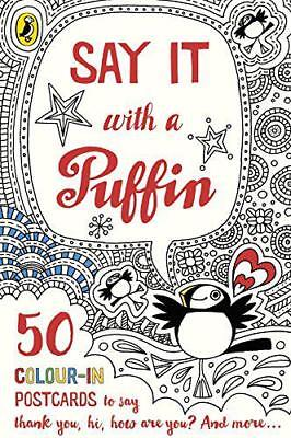 Say It With a Puffin: 50 Colour-In Postcards (Colouring postcards) by , NEW Book