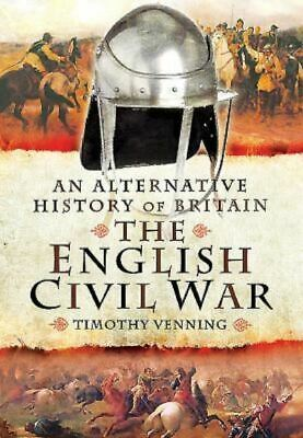 An alternative history of Britain: The English Civil War by Timothy Venning