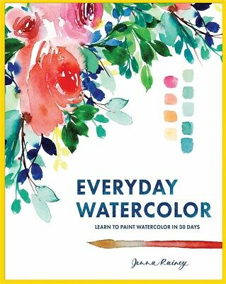 Everyday Watercolor Learn to Paint Watercolor in 30 Days BY Jenna Rainey -Ẹ BOOK