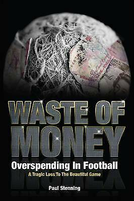 (Very Good)-Waste Of Money! Overspending In Football - A Tragic Loss To The Beau
