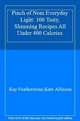 Pinch of Nom Everyday Light: 100 Tasty, Slimming Recipes All Under 400 Calorie,