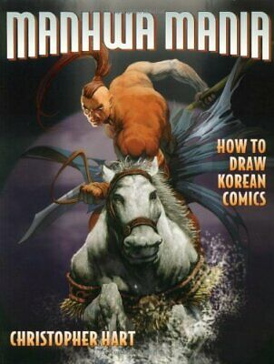 Manhwa Mania: How to Draw Korean Comics (Manga Mania) by Hart, Chris Paperback