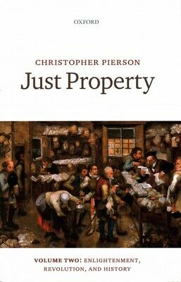 Just Property : Enlightenment, Revolution, and History, Hardcover by Pierson,...