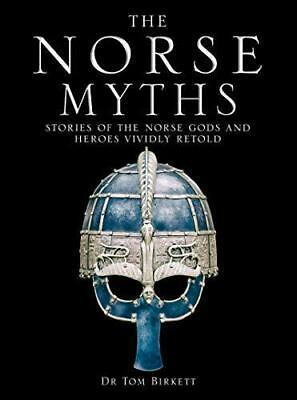 The Norse Myths: Stories of the Norse Gods and Heroes Vividly Retold by Birkett