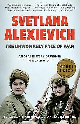 The Unwomanly Face of War: An Oral History of Women in World War II by Alexievi