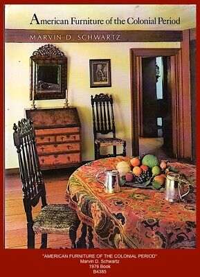 """""""AMERICAN FURNITURE OF THE COLONIAL PERIOD""""   Schwartz - 1976 illustrated book"""