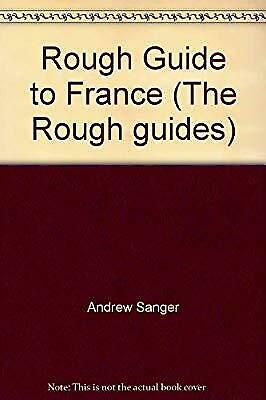 Rough Guide to France (The Rough guides), Andrew Sanger & Kate Baillie & Tim Sal