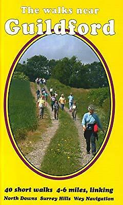 The Walks Near Guildford: 40 Short Walks 4-6 Miles, Linking North Downs Surrey H