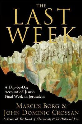 The Last Week: A Day-by-Day Account of Jesus's Final Week in Jerusalem by Borg,