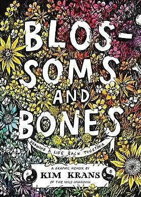 Blossoms and Bones : Drawing a Life Back Together, Hardcover by Krans, Kim, B...
