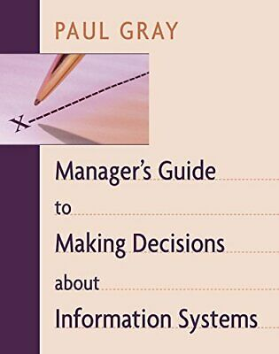 Manager's Guide to Making Decisions about Information Systems by Gray (Hardco…