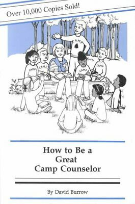 How to Be a Great Camp Counselor, Paperback by Burrow, David, Acceptable Cond...