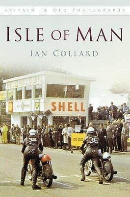 Isle of Man In Old Photographs, , Collard, Ian, Very Good, 2013-12-01,