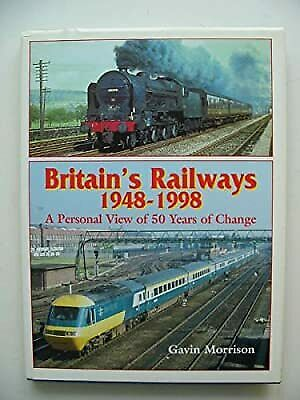 Britains Railways, 1948-98: A Personal View of 50 Years of Change, Morrison, G.W