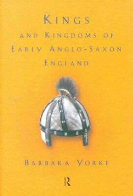 Kings and Kingdoms of Early Anglo-Saxon England, Paperback by Yorke, Barbara,...